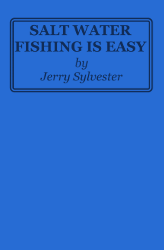Salt Water Fishing is Easy by Jerry Sylvester